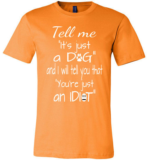 "Tell me ""It's just a DOG and I will tell you that ""you're just an IDIOT"" - Furbabies.love - 5"