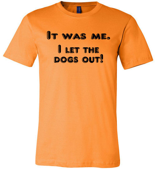 It was me. I let the dogs out! (slightly fitted shape) - Furbabies.love - 5