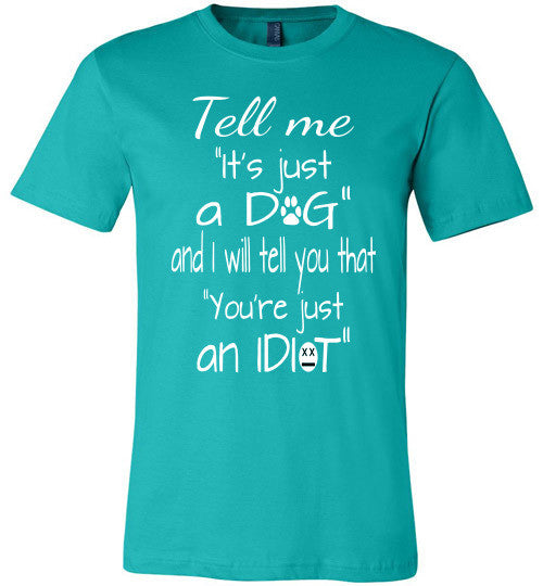 "Tell me ""It's just a DOG and I will tell you that ""you're just an IDIOT"" - Furbabies.love - 6"