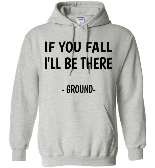 If you fall I'll be there - Ground -  Hoodie Sweatshirt - Furbabies.love - 1