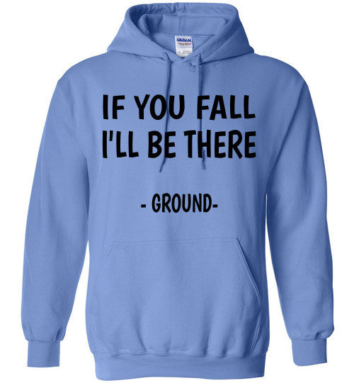 If you fall I'll be there - Ground -  Hoodie Sweatshirt - Furbabies.love - 2