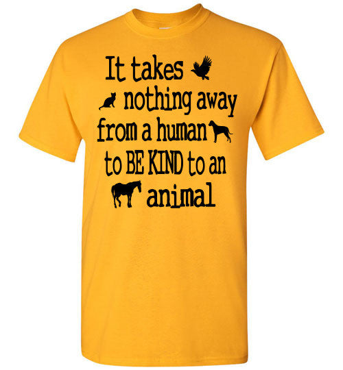 It takes nothing away from a human to be kind to an animal t shirt - Furbabies.love - 3