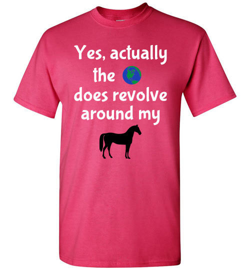Yes, actually the world does revolve around my horse. - Furbabies.love