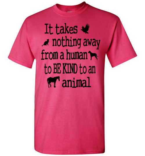 It takes nothing away from a human to be kind to an animal t shirt - Furbabies.love - 5