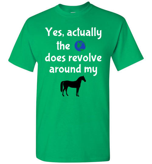 Yes, actually the world does revolve around my horse. - Furbabies.love - 2