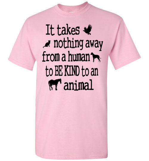 It takes nothing away from a human to be kind to an animal t shirt - Furbabies.love - 7