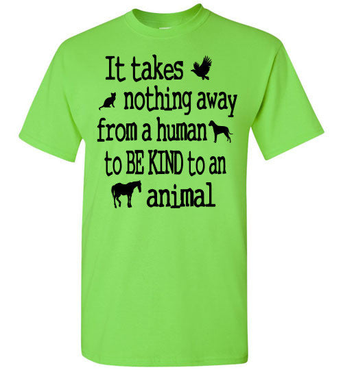 It takes nothing away from a human to be kind to an animal t shirt - Furbabies.love - 8