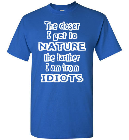 The closer I get to NATURE the farther I am from IDIOTS - Furbabies.love - 5