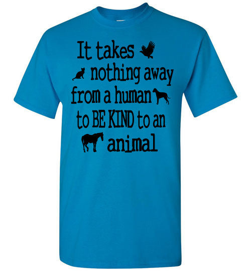 It takes nothing away from a human to be kind to an animal t shirt - Furbabies.love - 10