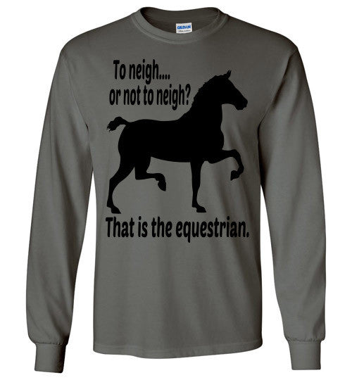 To Neigh or Not To Neigh? That is the Equestrian. Long Sleeve T-shirt - Furbabies.love - 3