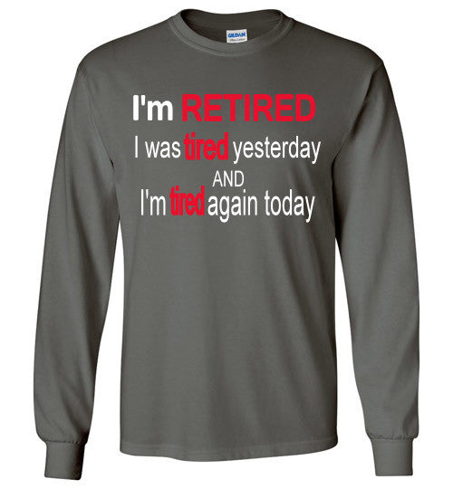 I'm RETIRED Long Sleeve Tee-shirt - Furbabies.love - 2