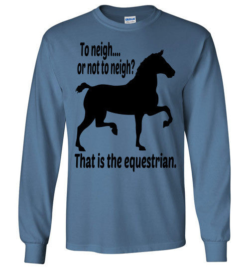 To Neigh or Not To Neigh? That is the Equestrian. Long Sleeve T-shirt - Furbabies.love - 5