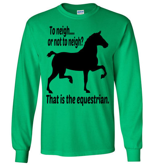To Neigh or Not To Neigh? That is the Equestrian. Long Sleeve T-shirt - Furbabies.love - 6