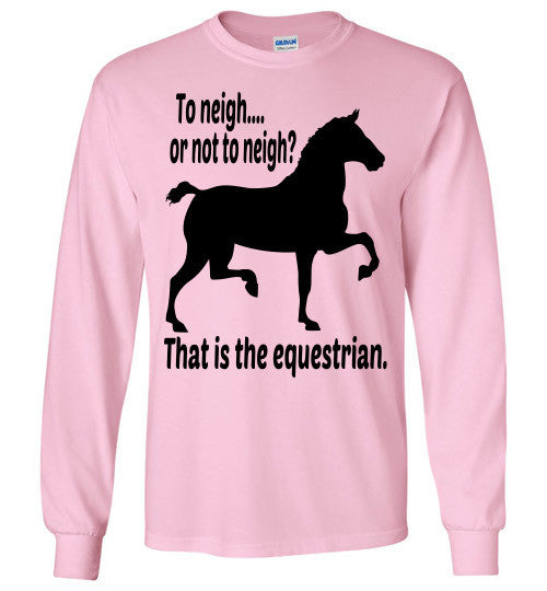 To Neigh or Not To Neigh? That is the Equestrian. Long Sleeve T-shirt - Furbabies.love - 7