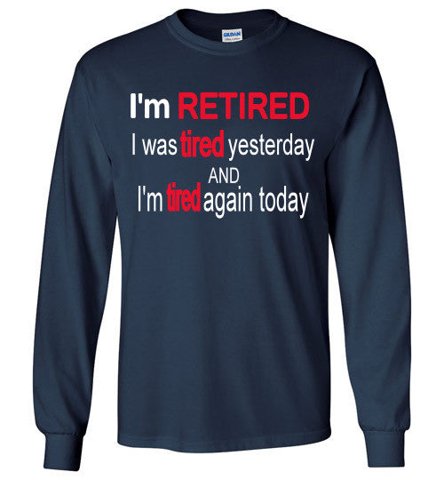 I'm RETIRED Long Sleeve Tee-shirt - Furbabies.love - 3
