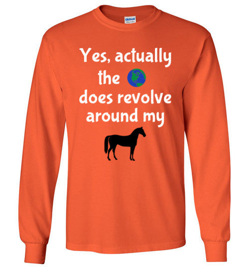 Yes, actually the world does revolve around my horse. - Furbabies.love - 8