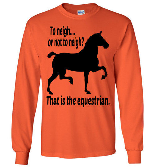 To Neigh or Not To Neigh? That is the Equestrian. Long Sleeve T-shirt - Furbabies.love - 8