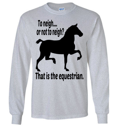 To Neigh or Not To Neigh? That is the Equestrian. Long Sleeve T-shirt - Furbabies.love - 10