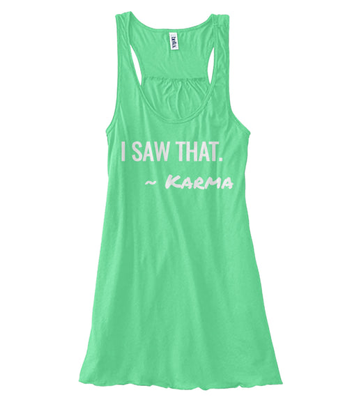I saw that - Karma Women Flowy Tank Top
