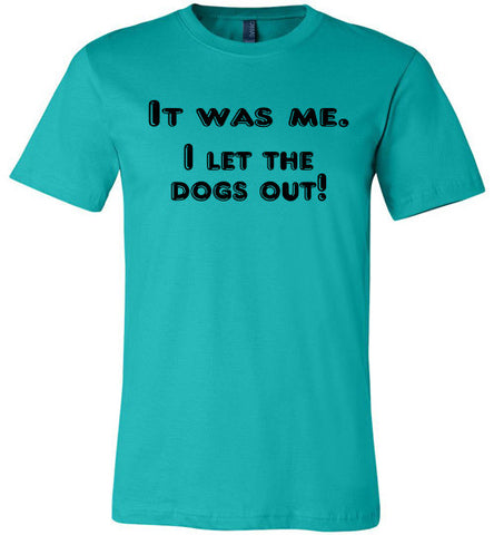 It was me. I let the dogs out! (slightly fitted shape) - Furbabies.love - 1