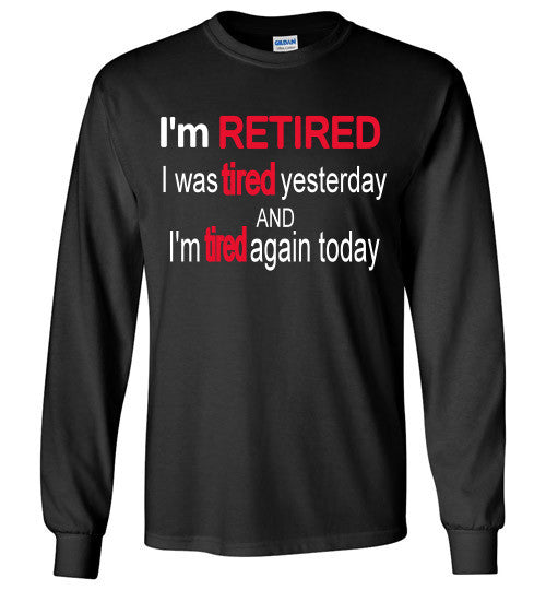 I'm RETIRED Long Sleeve Tee-shirt - Furbabies.love - 1