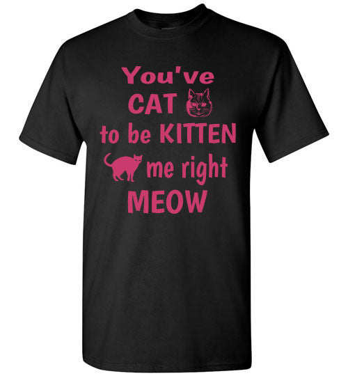 You've CAT to be KITTEN me right MEOW - Furbabies.love - 1