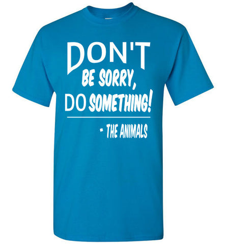 Don't Be Sorry, Do Something! Short Sleeve T-shirt - Furbabies.love - 1