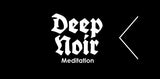 DEEP NOIR MEDITATION TUES 7 JUL 9pm