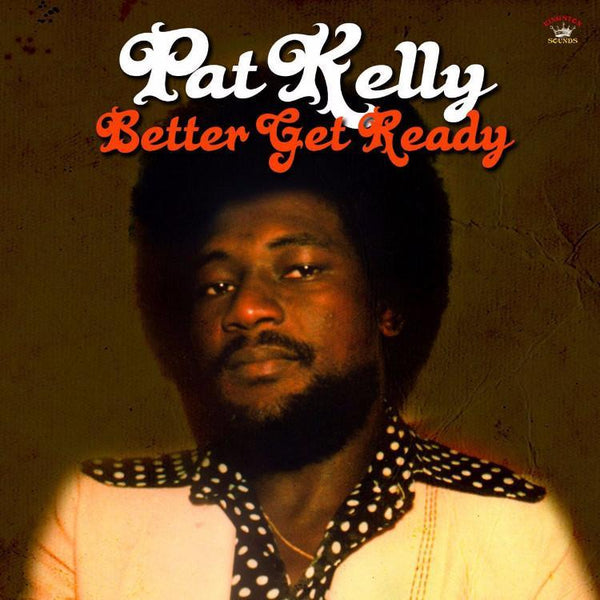 Pat Kelly - Better Get Ready (Vinyl LP)