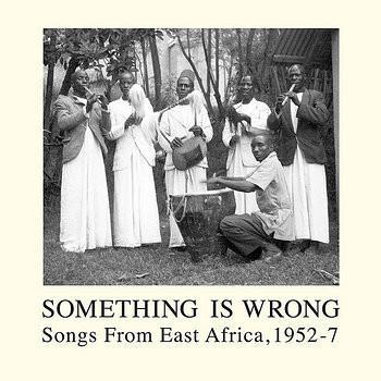 Various Artists – Something Is Wrong- Songs From East Africa, 1952-7 (Vinyl 2LP)