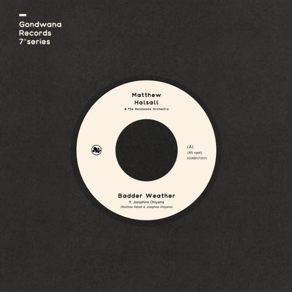 "Matthew Halsall Ft. Josephine Oniyama ‎– Badder Weather (Vinyl 7"")"