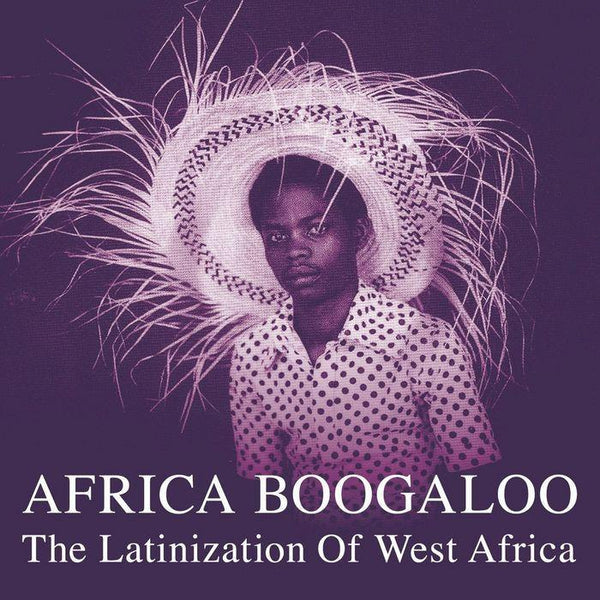 Various – Africa Boogaloo: The Latinization Of West Africa (Vinyl 2LP)
