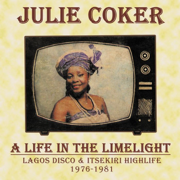 Julie Coker - A Life In The Limelight: Lagos Disco & Itsekiri Highlife, 1976-1981 (Vinyl LP)