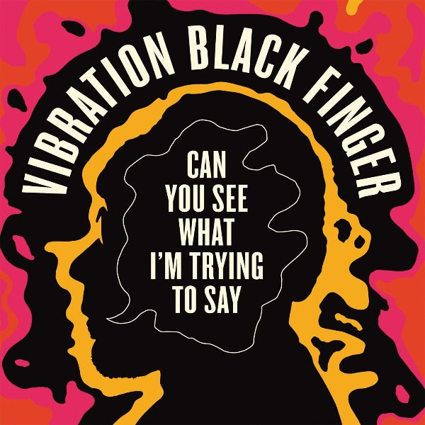 Vibration Black Finger - Can You See What I'm Trying to Say (Vinyl LP)