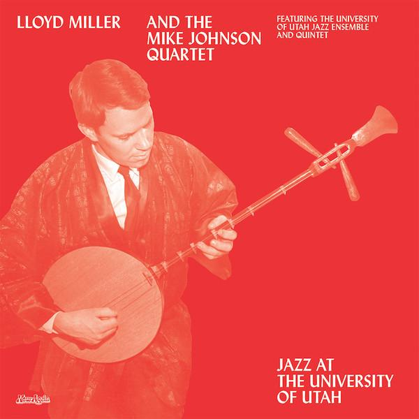 Lloyd Miller & The Mike Johnson Quartet - Jazz At The University of Utah (Vinyl LP)