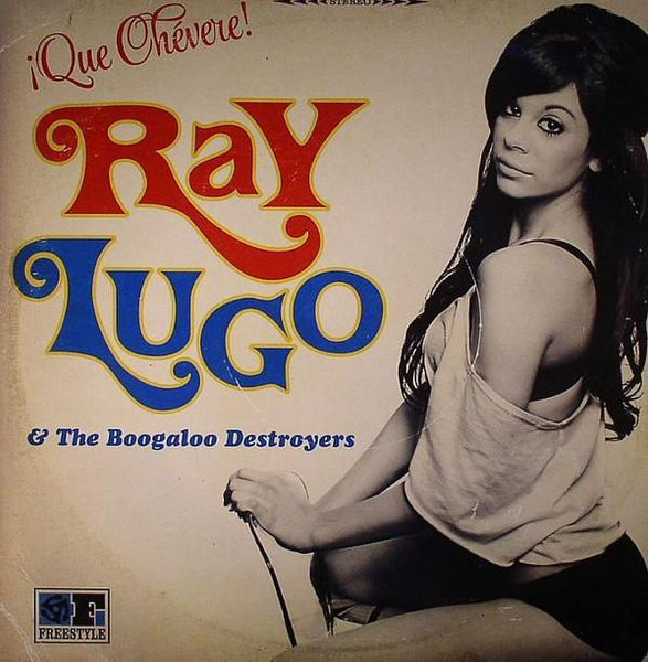 Ray Lugo & The Boogaloo Destroyers – ¡Que Chévere! (Vinyl LP)