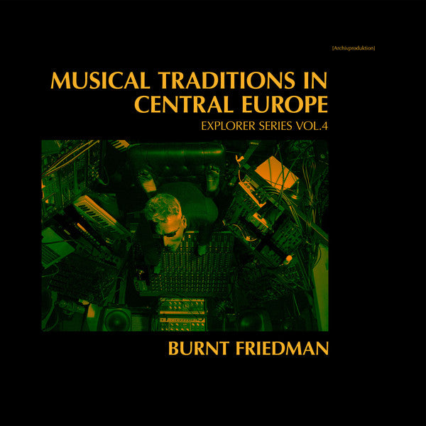Burnt Friedman ‎– Musical Traditions In Central Europe (Explorer Series Vol.4) (Vinyl LP)