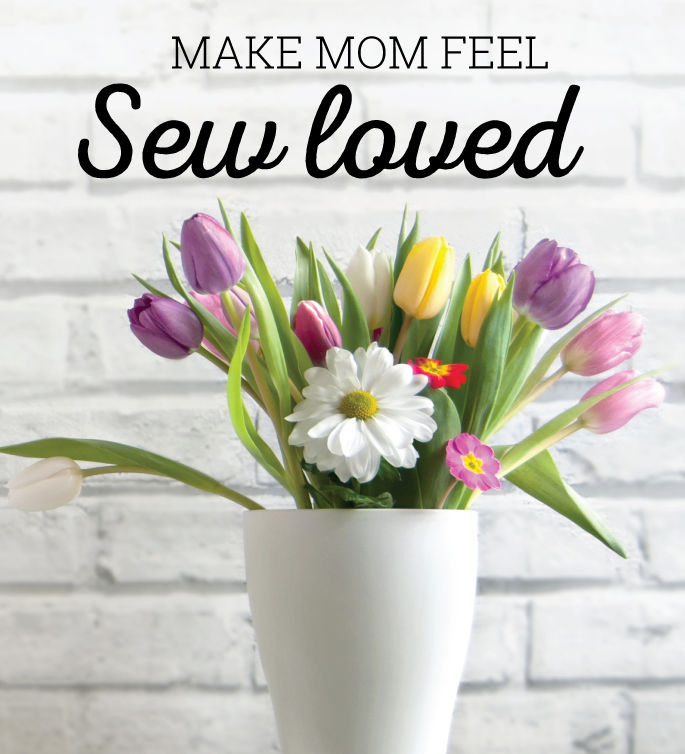 Make Mom Feel Sew Loved!