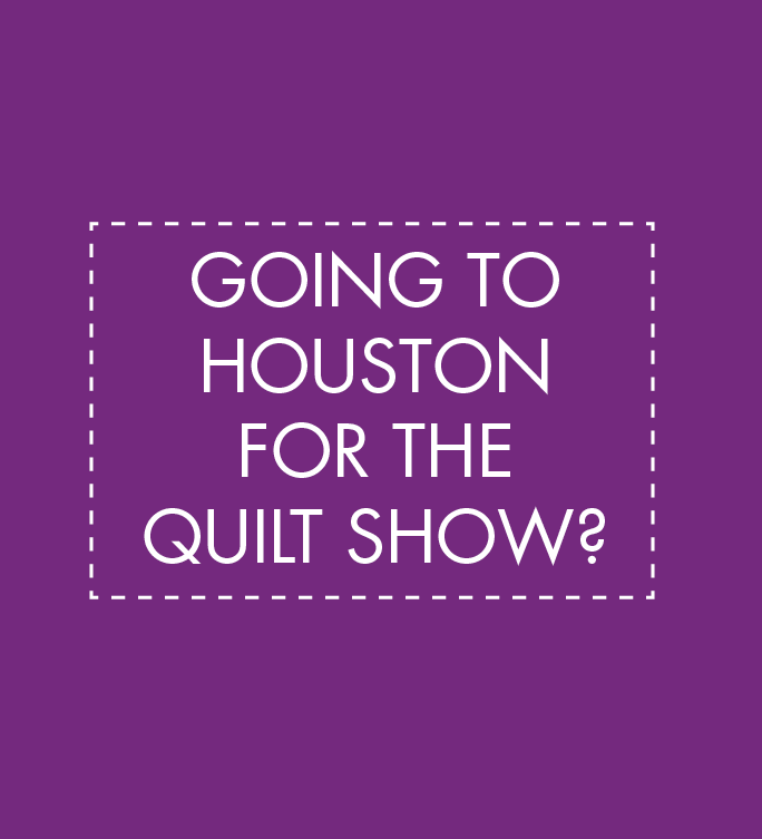 Are you going to the Houston Quilt Festival?