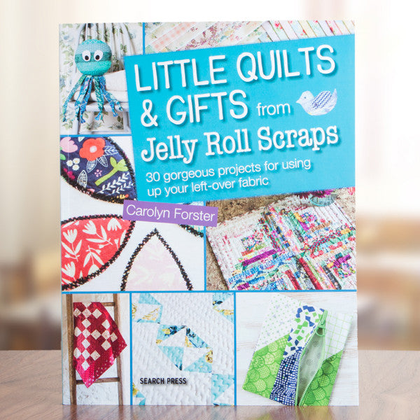Little Quilts and Gifts from Jelly Roll Scraps by Carolyn Forster