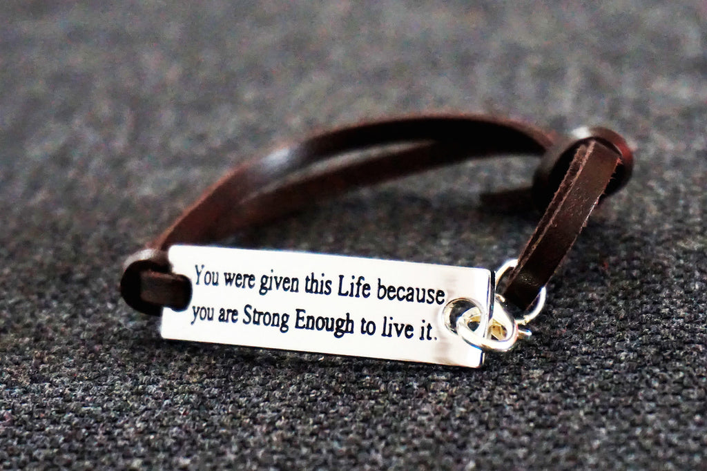 "Adjustable Leather Bracelet ""YOU WERE GIVEN THIS LIFE BECAUSE YOU ARE STRONG ENOUGH TO LIVE IT """