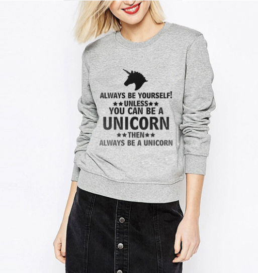 Always Be Yourself Unless You Can Be A Unicorn Then Always Be a Unicorn
