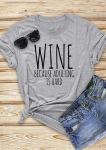 Wine because Adulting is Hard Tshirt