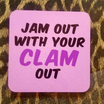 Jam Out With Your Clam Out Coaster