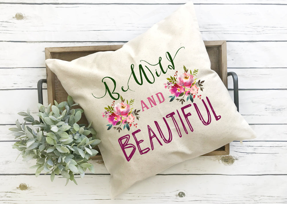be wild and beautiful pillow cover