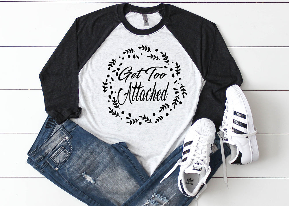 Get too Attached Foster Care Ladies Raglan Shirt Multiple Colors Available AA546