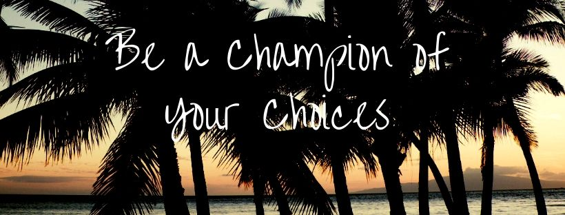 Be A Champion of Your Choices