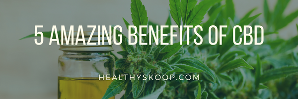 5 Amazing Benefits of CBD