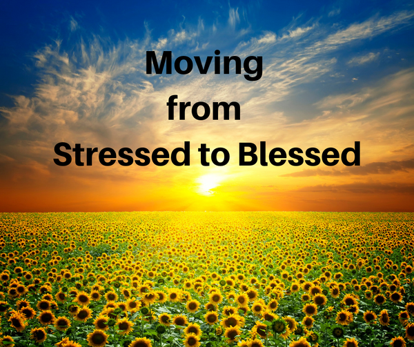 Moving from Stressed to Blessed