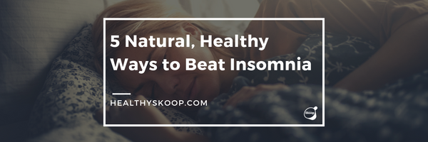 5 Natural, Healthy Ways to Beat Insomnia